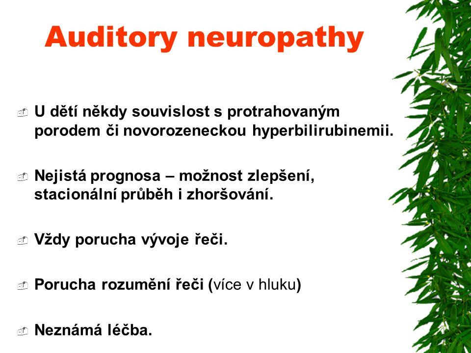 Auditory neuropathy  U dětí někdy souvislost s protrahovaným porodem či novorozeneckou hyperbilirubinemii.