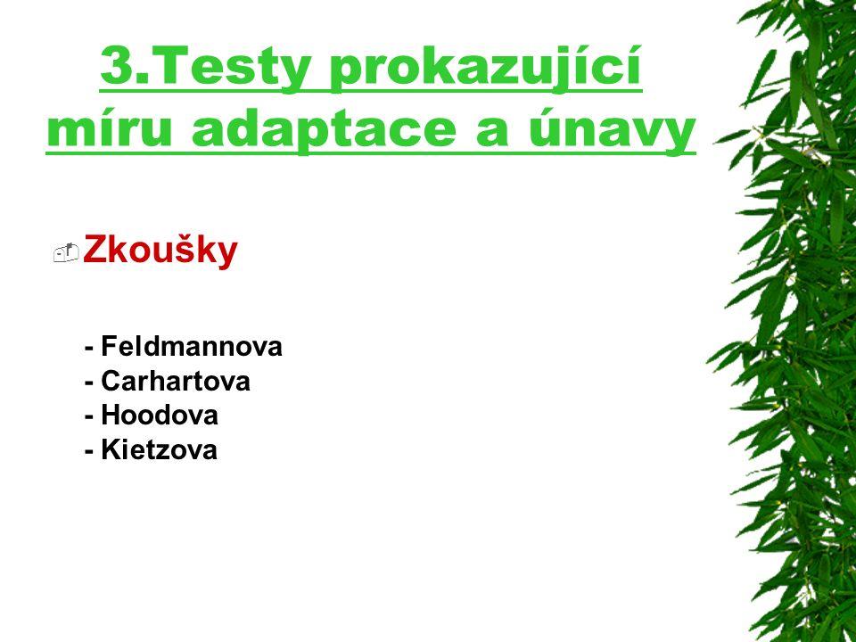 3.Testy prokazující míru adaptace a únavy  Zkoušky - Feldmannova - Carhartova - Hoodova - Kietzova