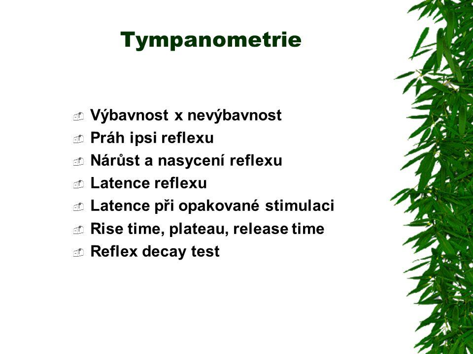 Tympanometrie  Výbavnost x nevýbavnost  Práh ipsi reflexu  Nárůst a nasycení reflexu  Latence reflexu  Latence při opakované stimulaci  Rise time, plateau, release time  Reflex decay test