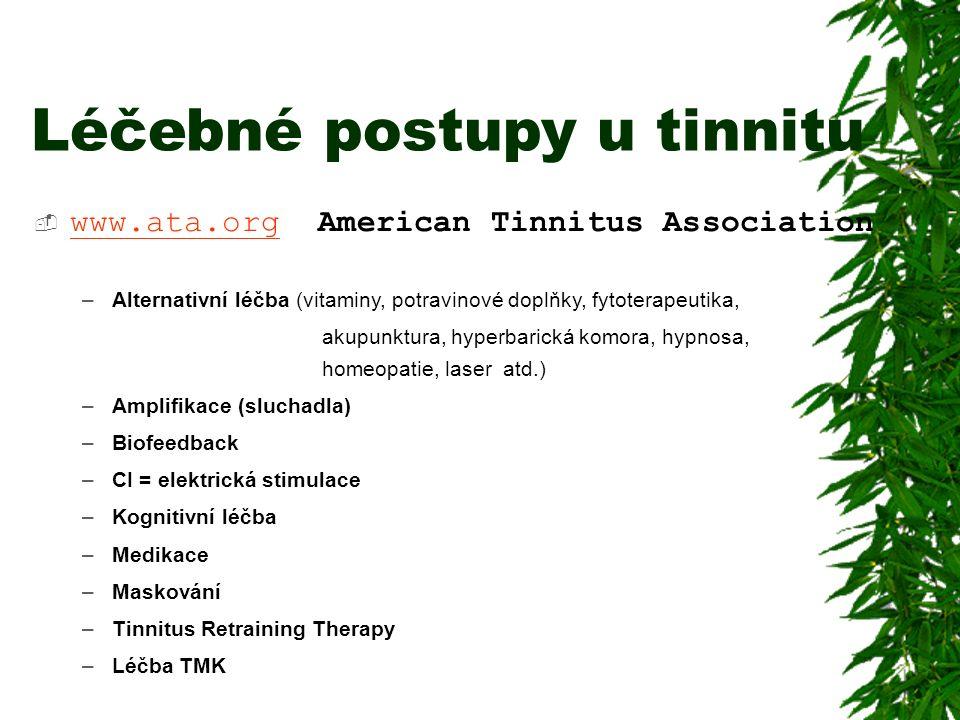 Léčebné postupy u tinnitu  www.ata.org American Tinnitus Association www.ata.org –Alternativní léčba (vitaminy, potravinové doplňky, fytoterapeutika, akupunktura, hyperbarická komora, hypnosa, homeopatie, laser atd.) –Amplifikace (sluchadla) –Biofeedback –CI = elektrická stimulace –Kognitivní léčba –Medikace –Maskování –Tinnitus Retraining Therapy –Léčba TMK