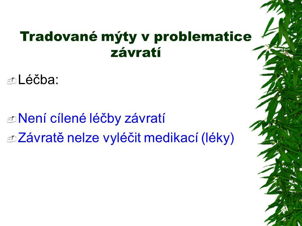 Tradované mýty v problematice závratí  Léčba:  Není cílené léčby závratí  Závratě nelze vyléčit medikací (léky)