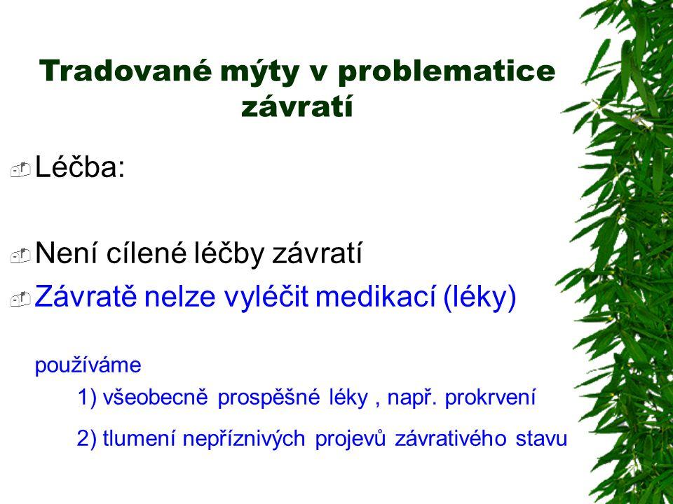 Tradované mýty v problematice závratí  Léčba:  Není cílené léčby závratí  Závratě nelze vyléčit medikací (léky) používáme 1) všeobecně prospěšné léky, např.