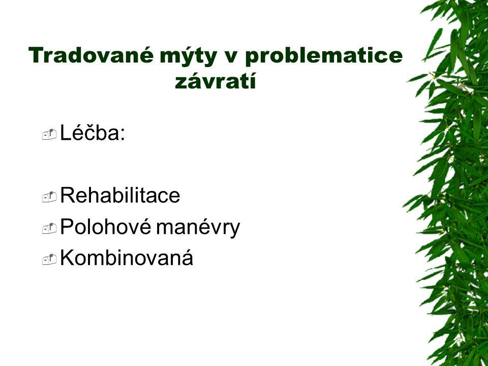 Tradované mýty v problematice závratí  Léčba:  Rehabilitace  Polohové manévry  Kombinovaná