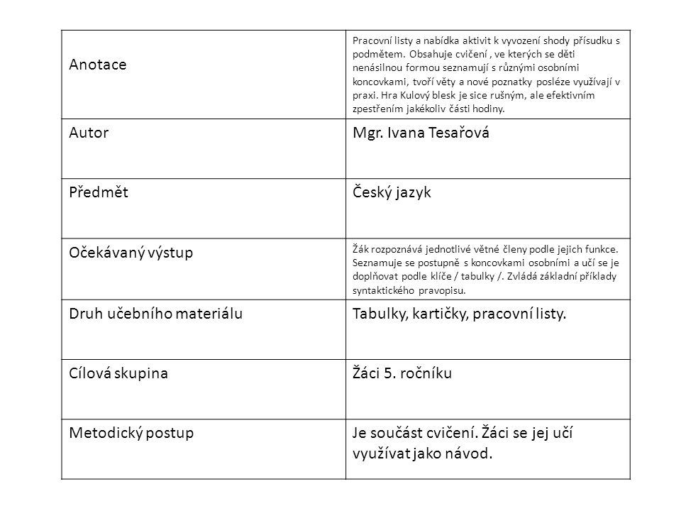 Anotace Pracovní listy a nabídka aktivit k vyvození shody přísudku s podmětem. Obsahuje cvičení, ve kterých se děti nenásilnou formou seznamují s různ