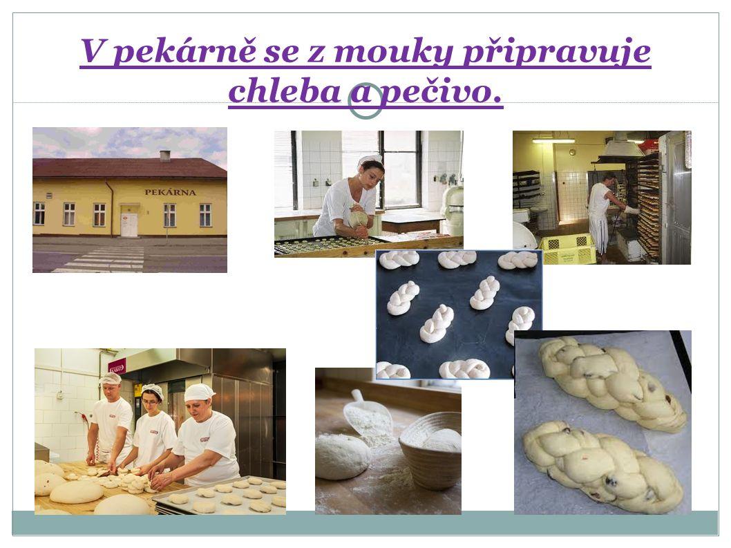 V pekárně se z mouky připravuje chleba a pečivo.