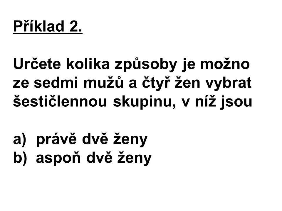 Řešení a) Pro šestičlennou skupinu lze dvě ženy ze čtyř vybrat způsoby.