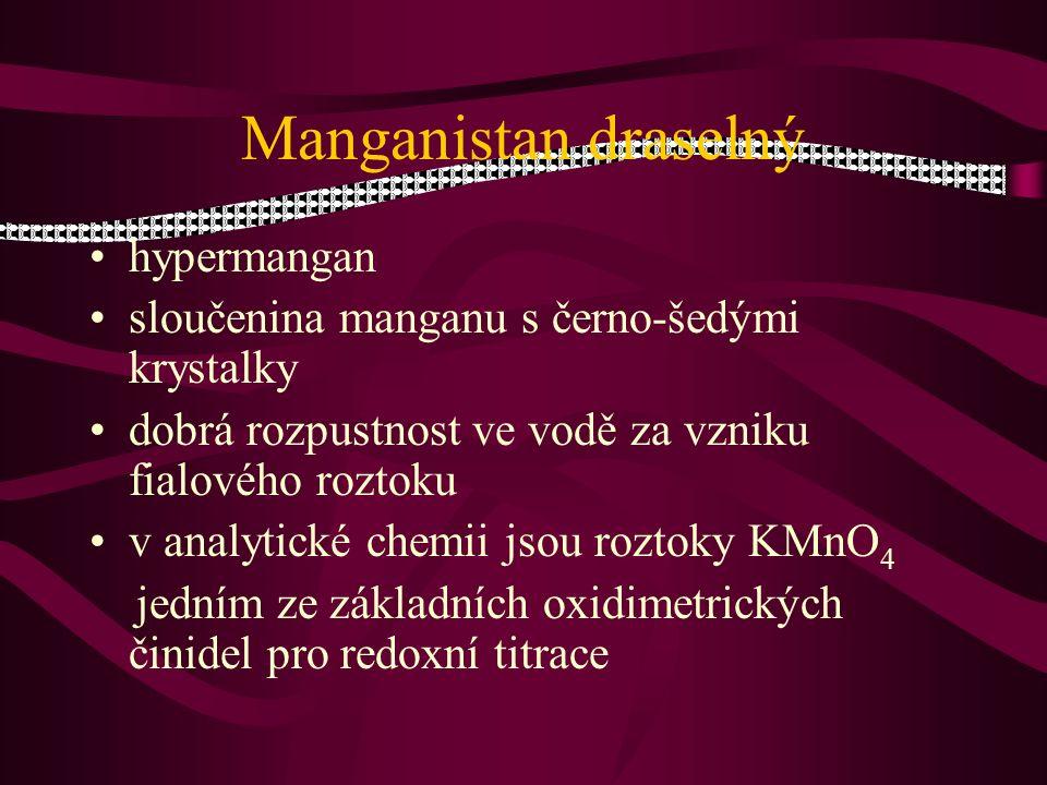 Manganistan draselný hypermangan sloučenina manganu s černo-šedými krystalky dobrá rozpustnost ve vodě za vzniku fialového roztoku v analytické chemii jsou roztoky KMnO 4 jedním ze základních oxidimetrických činidel pro redoxní titrace