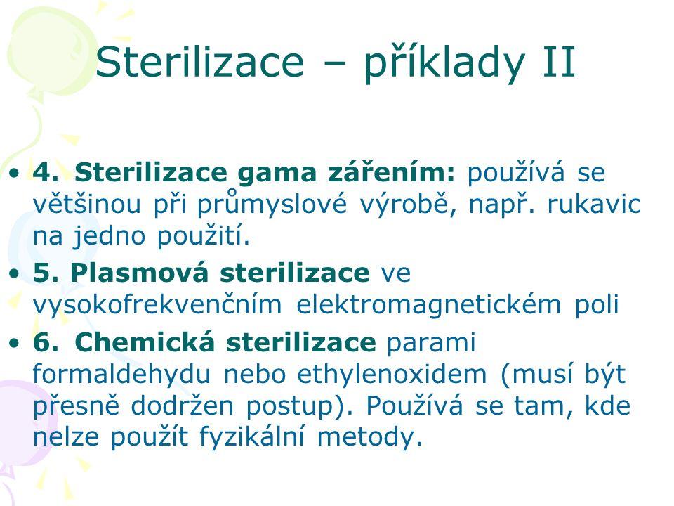 Sterilizace – příklady II 4.Sterilizace gama zářením: používá se většinou při průmyslové výrobě, např. rukavic na jedno použití. 5. Plasmová steriliza