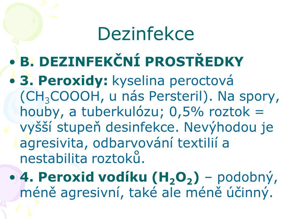 B.DEZINFEKČNÍ PROSTŘEDKY 3.Peroxidy: kyselina peroctová (CH 3 COOOH, u nás Persteril).