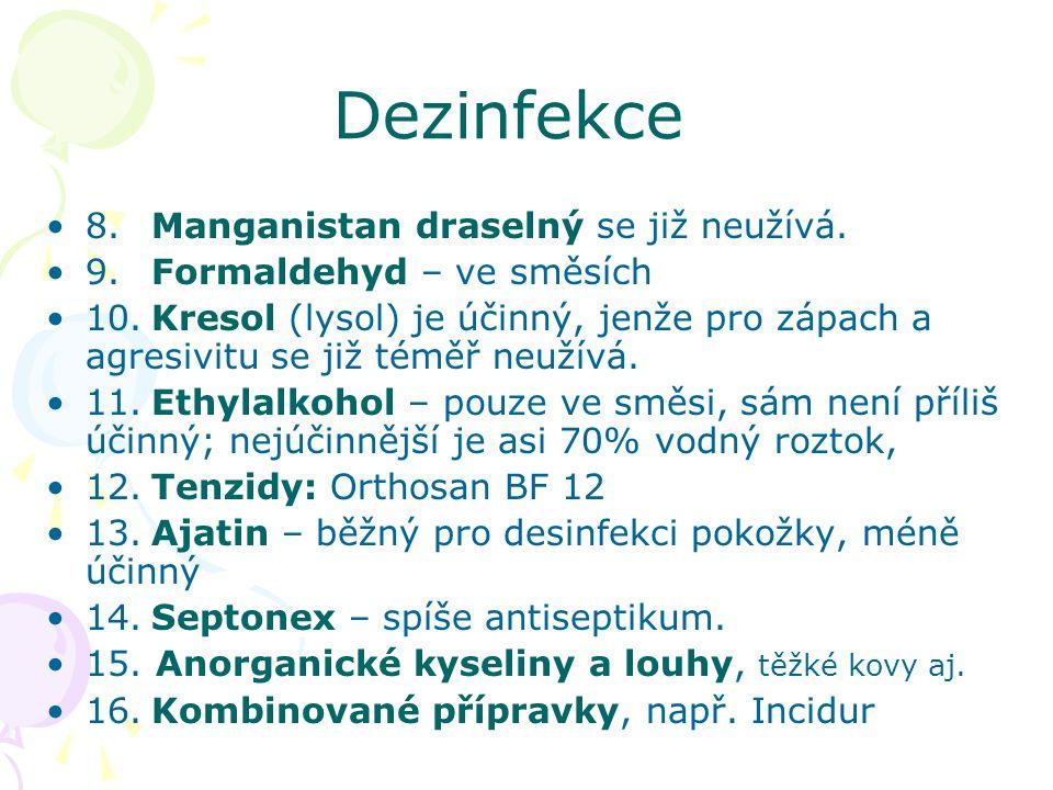 Dezinfekce 8.Manganistan draselný se již neužívá. 9.Formaldehyd – ve směsích 10.Kresol (lysol) je účinný, jenže pro zápach a agresivitu se již téměř n