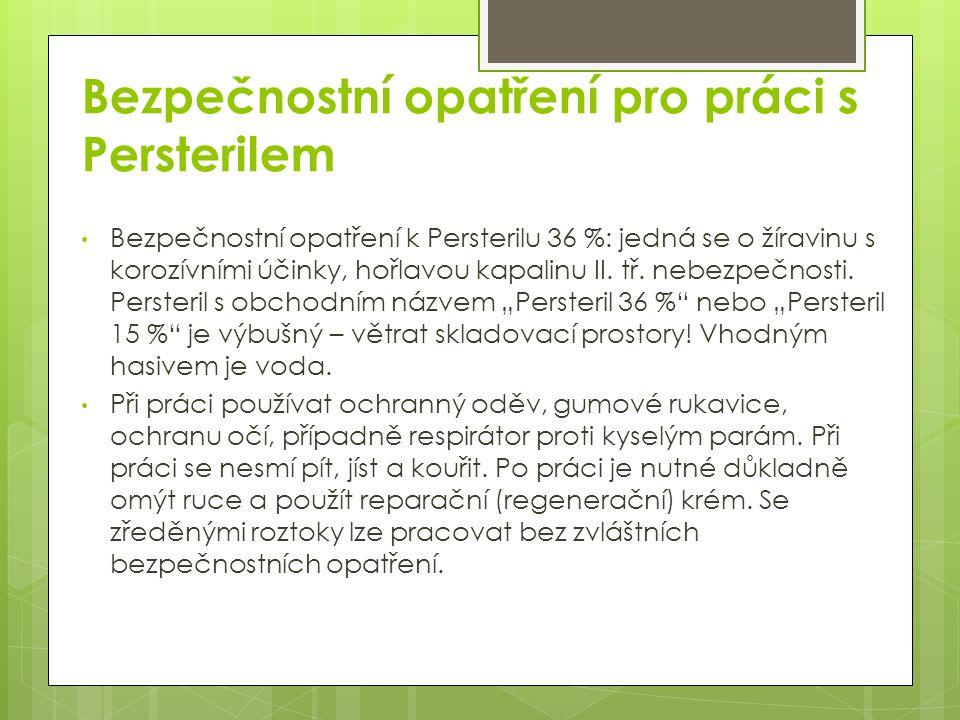 Bezpečnostní opatření pro práci s Persterilem Bezpečnostní opatření k Persterilu 36 %: jedná se o žíravinu s korozívními účinky, hořlavou kapalinu II.