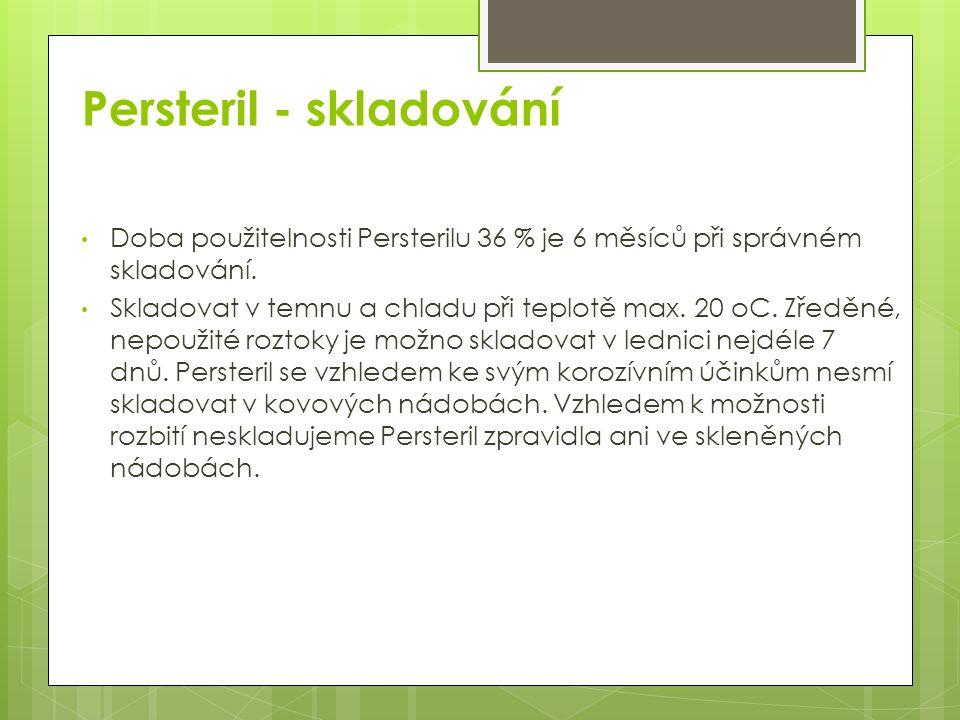 Persteril - skladování Doba použitelnosti Persterilu 36 % je 6 měsíců při správném skladování.