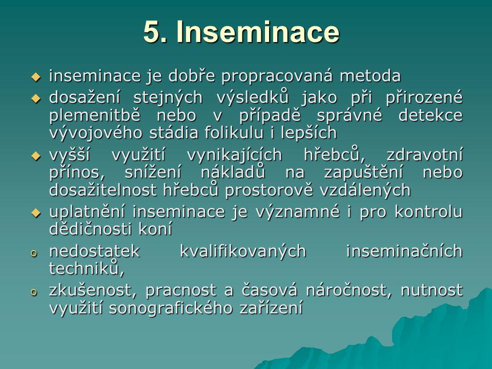 5. Inseminace  inseminace je dobře propracovaná metoda  dosažení stejných výsledků jako při přirozené plemenitbě nebo v případě správné detekce vývo