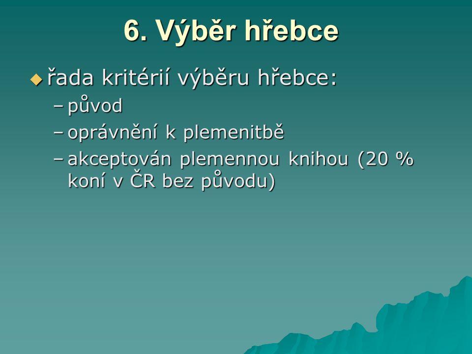 6. Výběr hřebce  řada kritérií výběru hřebce: –původ –oprávnění k plemenitbě –akceptován plemennou knihou (20 % koní v ČR bez původu)