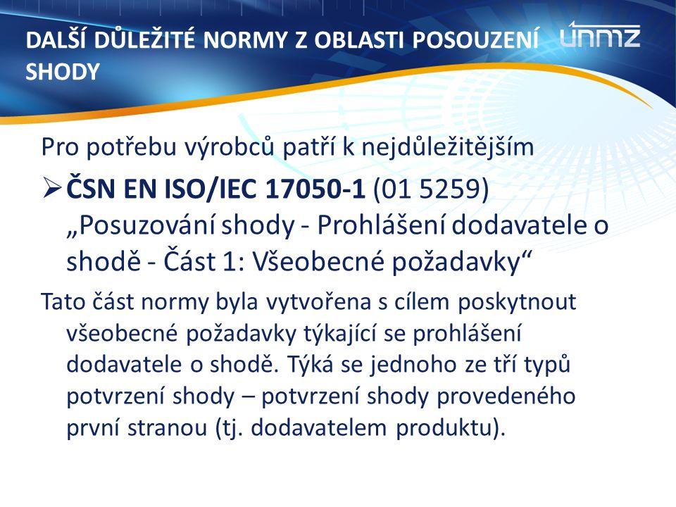 """DALŠÍ DŮLEŽITÉ NORMY Z OBLASTI POSOUZENÍ SHODY Pro potřebu výrobců patří k nejdůležitějším  ČSN EN ISO/IEC 17050-1 (01 5259) """"Posuzování shody - Prohlášení dodavatele o shodě - Část 1: Všeobecné požadavky Tato část normy byla vytvořena s cílem poskytnout všeobecné požadavky týkající se prohlášení dodavatele o shodě."""