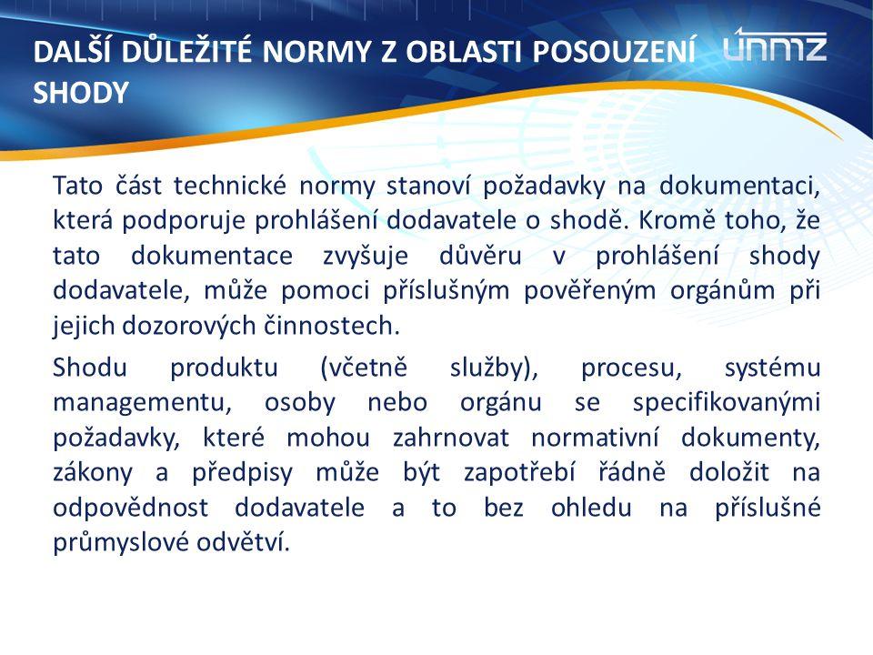DALŠÍ DŮLEŽITÉ NORMY Z OBLASTI POSOUZENÍ SHODY Tato část technické normy stanoví požadavky na dokumentaci, která podporuje prohlášení dodavatele o shodě.