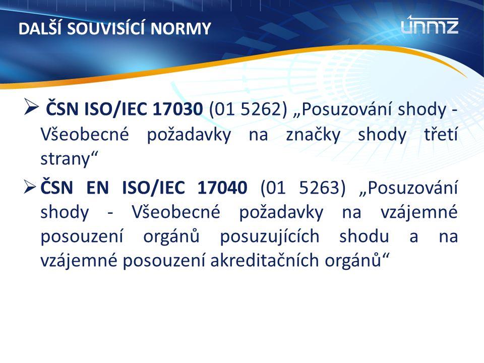 """DALŠÍ SOUVISÍCÍ NORMY  ČSN ISO/IEC 17030 (01 5262) """"Posuzování shody - Všeobecné požadavky na značky shody třetí strany  ČSN EN ISO/IEC 17040 (01 5263) """"Posuzování shody - Všeobecné požadavky na vzájemné posouzení orgánů posuzujících shodu a na vzájemné posouzení akreditačních orgánů"""