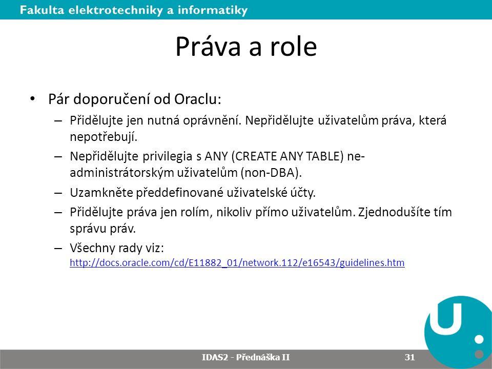 Práva a role Pár doporučení od Oraclu: – Přidělujte jen nutná oprávnění.