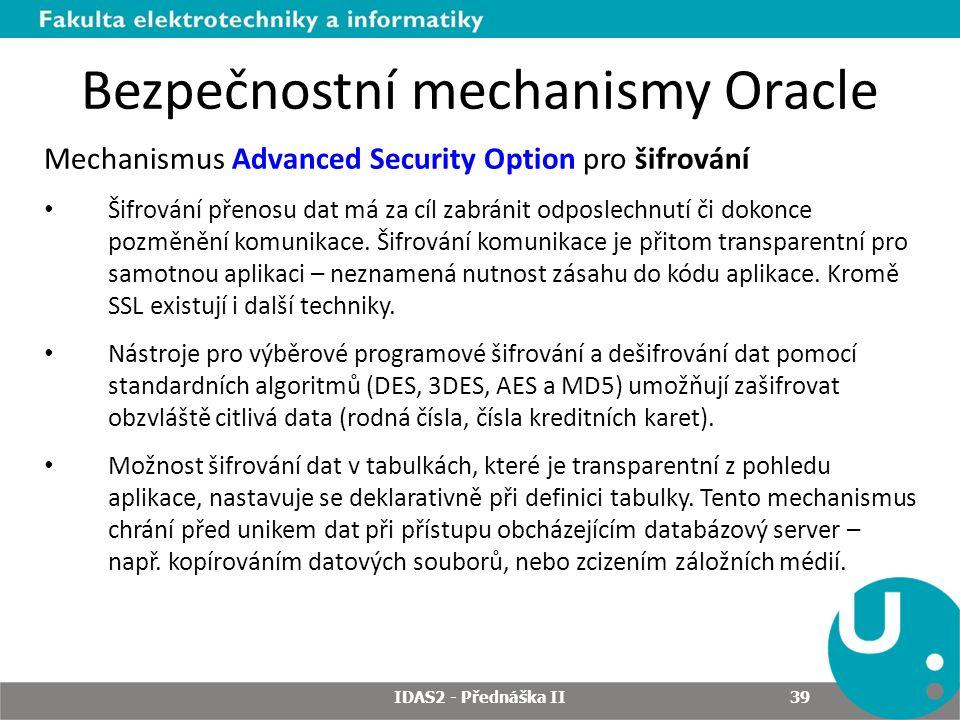 Bezpečnostní mechanismy Oracle Mechanismus Advanced Security Option pro šifrování Šifrování přenosu dat má za cíl zabránit odposlechnutí či dokonce pozměnění komunikace.