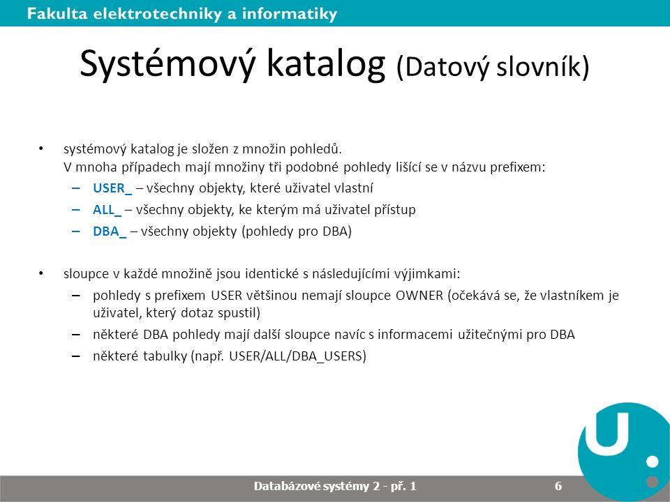 Systémový katalog (Datový slovník) Příklady názvů pohledů: Databázové systémy 2 - př. 1 7