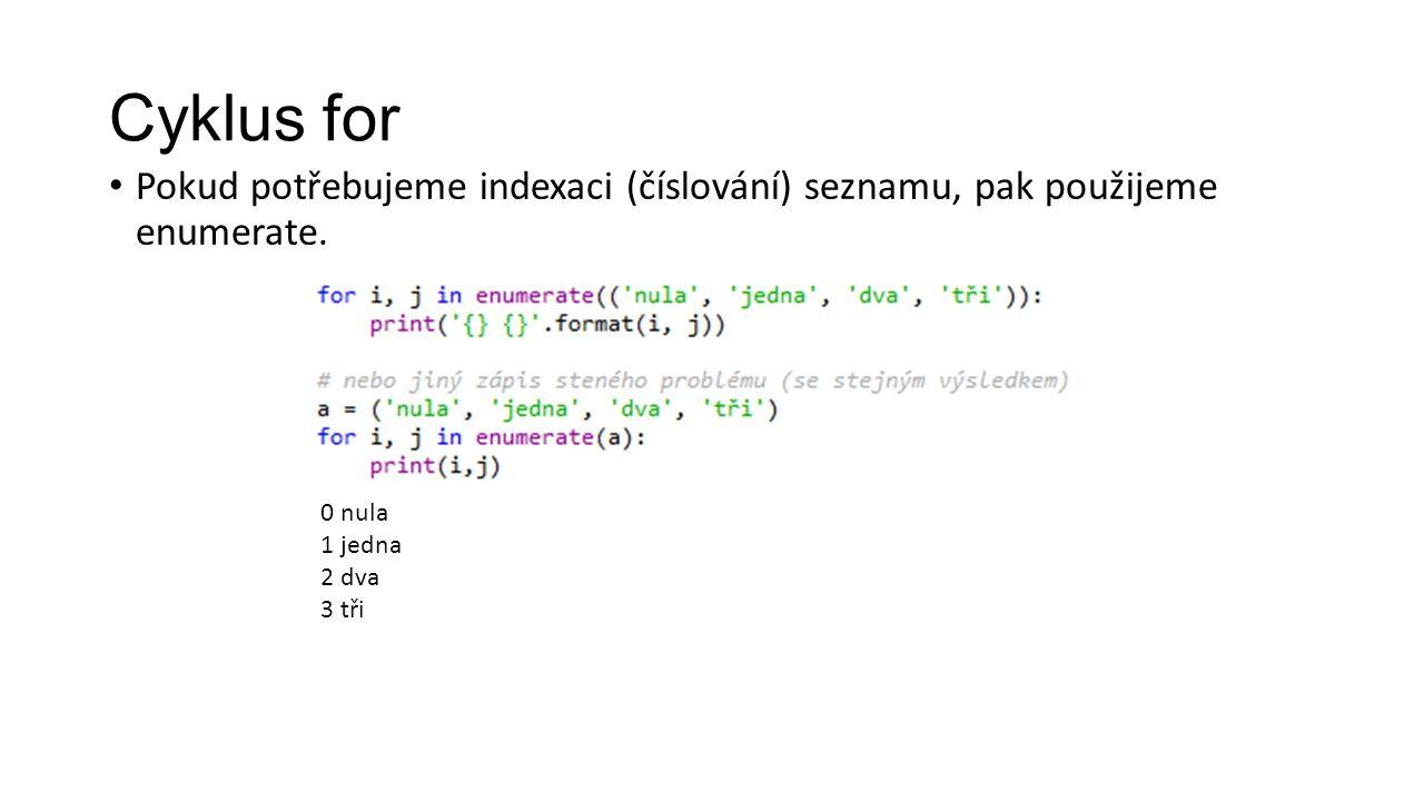 Cyklus for Pokud potřebujeme indexaci (číslování) seznamu, pak použijeme enumerate.