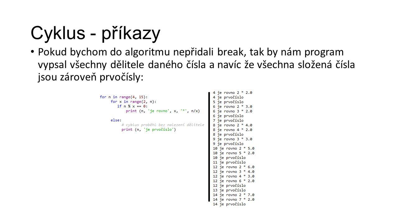 Cyklus - příkazy Pokud bychom do algoritmu nepřidali break, tak by nám program vypsal všechny dělitele daného čísla a navíc že všechna složená čísla jsou zároveň prvočísly: