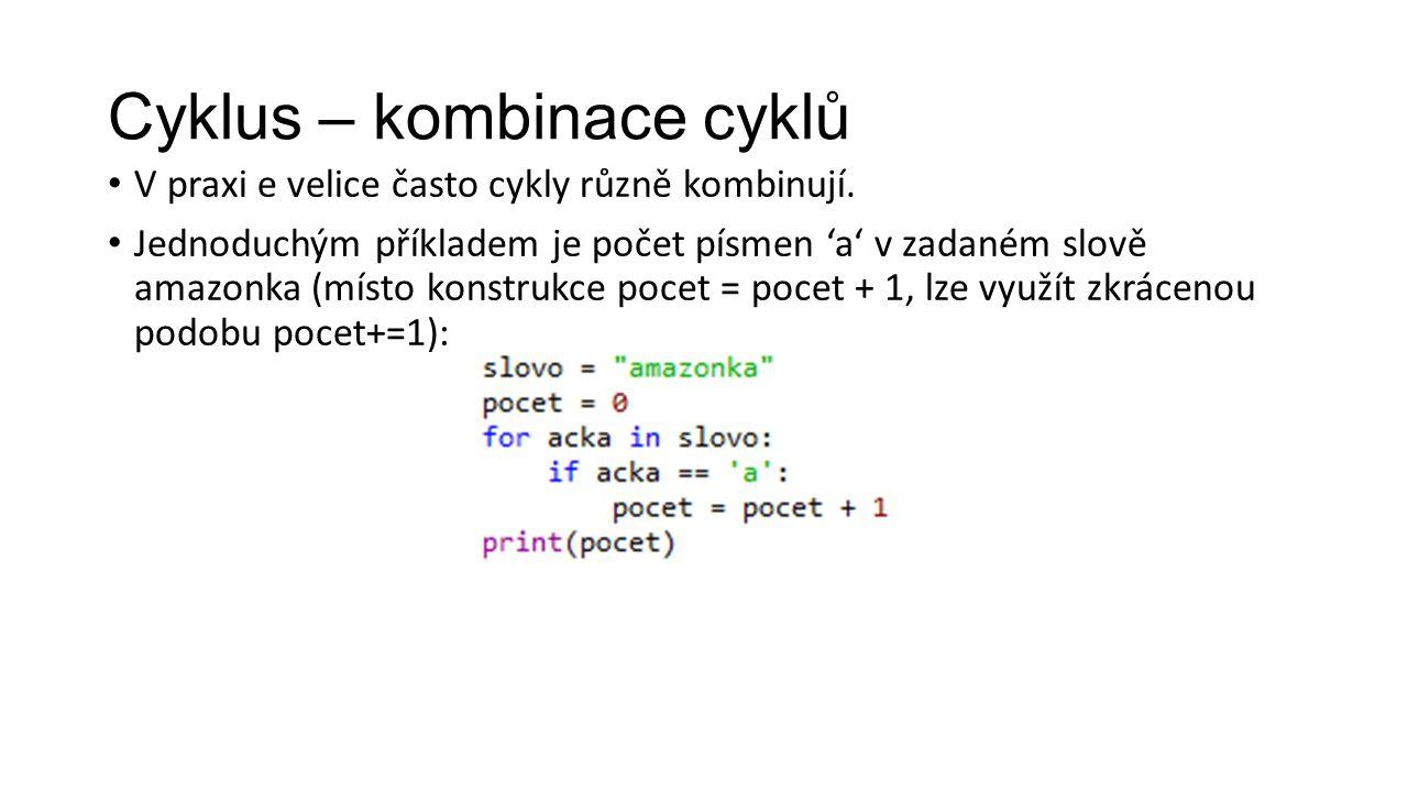 Cyklus – kombinace cyklů V praxi e velice často cykly různě kombinují.