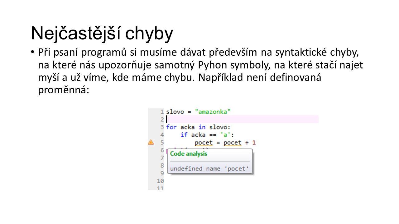 Nejčastější chyby Při psaní programů si musíme dávat především na syntaktické chyby, na které nás upozorňuje samotný Pyhon symboly, na které stačí najet myší a už víme, kde máme chybu.