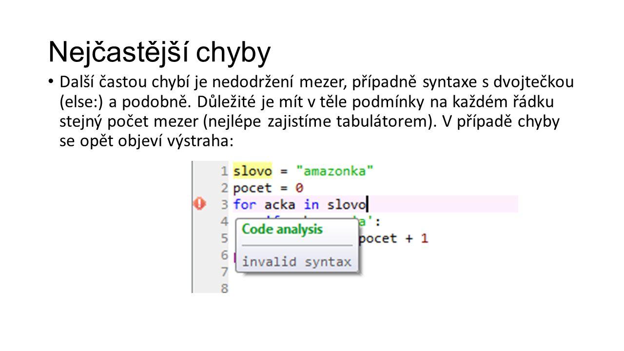 Nejčastější chyby Další častou chybí je nedodržení mezer, případně syntaxe s dvojtečkou (else:) a podobně.