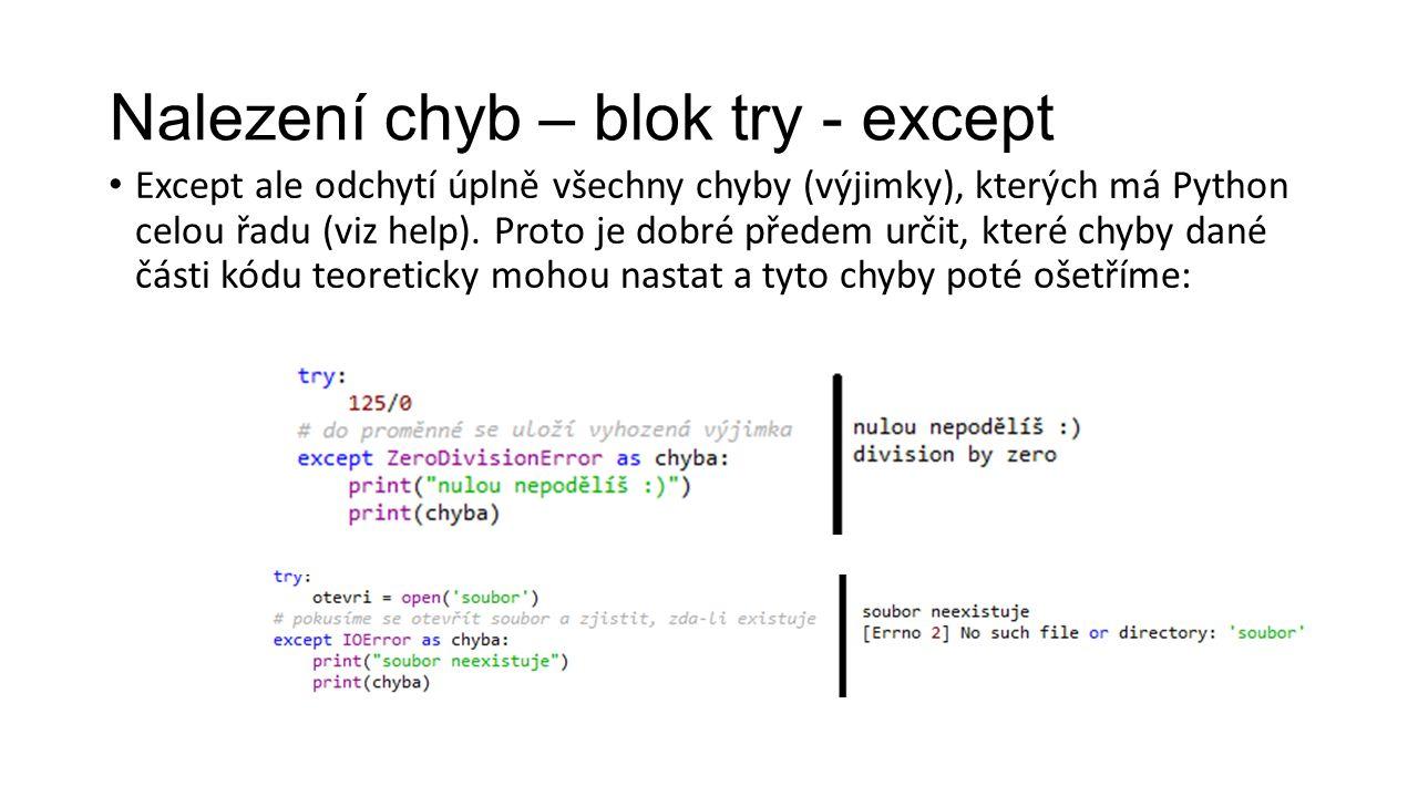Nalezení chyb – blok try - except Except ale odchytí úplně všechny chyby (výjimky), kterých má Python celou řadu (viz help).