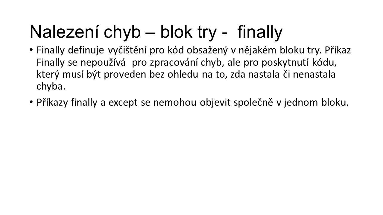 Nalezení chyb – blok try - finally Finally definuje vyčištění pro kód obsažený v nějakém bloku try.