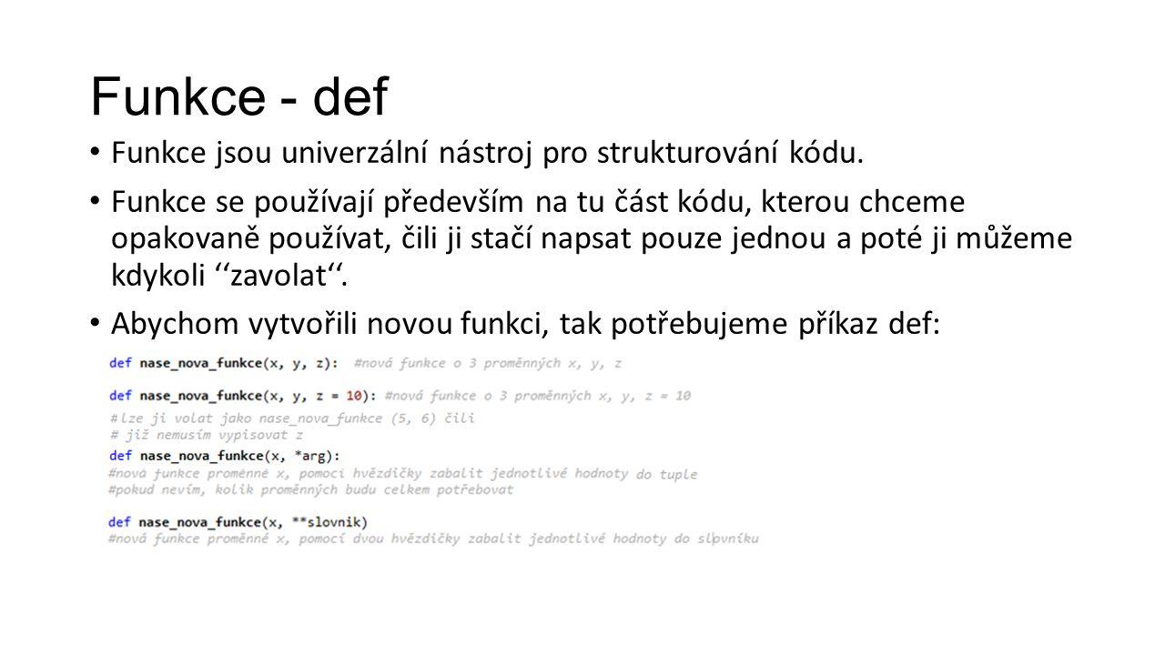 Funkce - def Funkce jsou univerzální nástroj pro strukturování kódu.