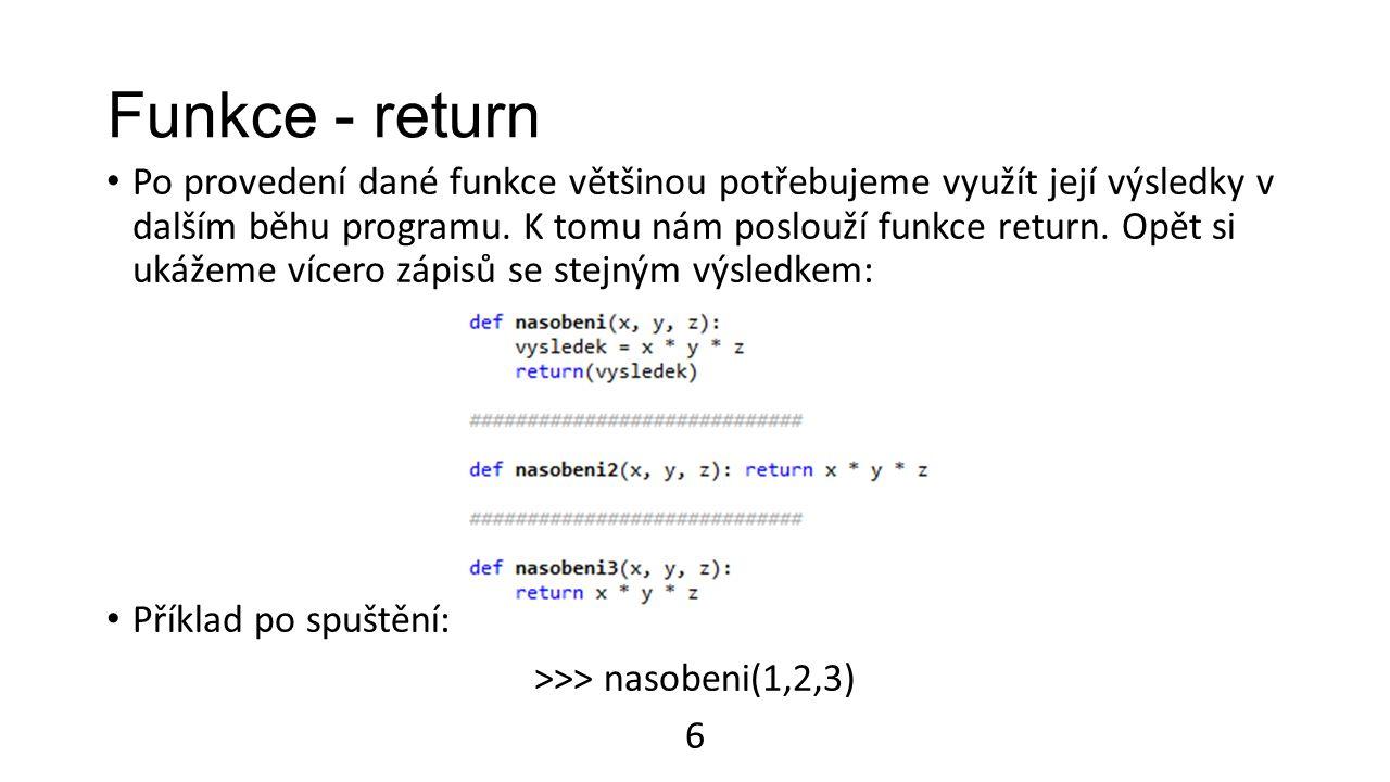 Funkce - return Po provedení dané funkce většinou potřebujeme využít její výsledky v dalším běhu programu.