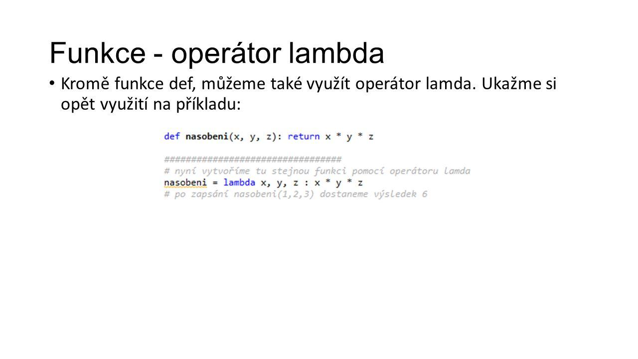 Funkce - operátor lambda Kromě funkce def, můžeme také využít operátor lamda.