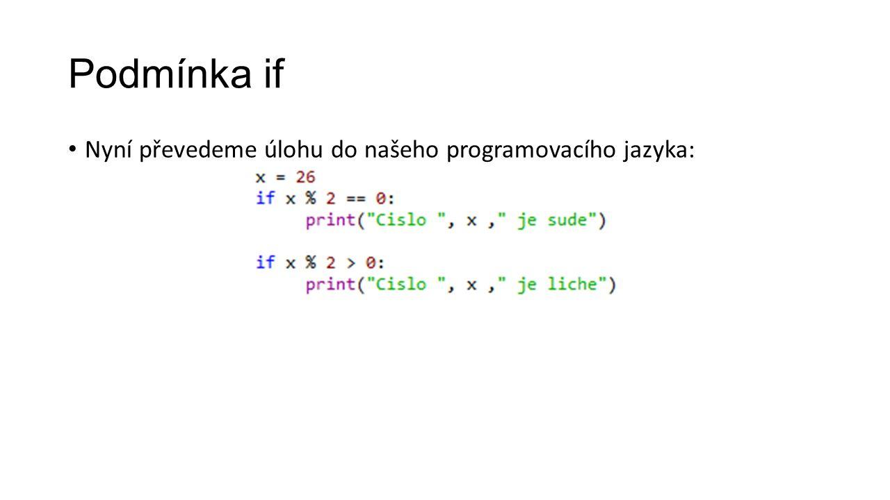 Podmínka if Nyní převedeme úlohu do našeho programovacího jazyka: