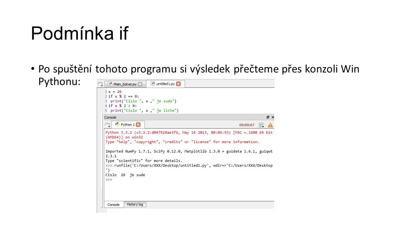 Podmínka if Po spuštění tohoto programu si výsledek přečteme přes konzoli Win Pythonu: