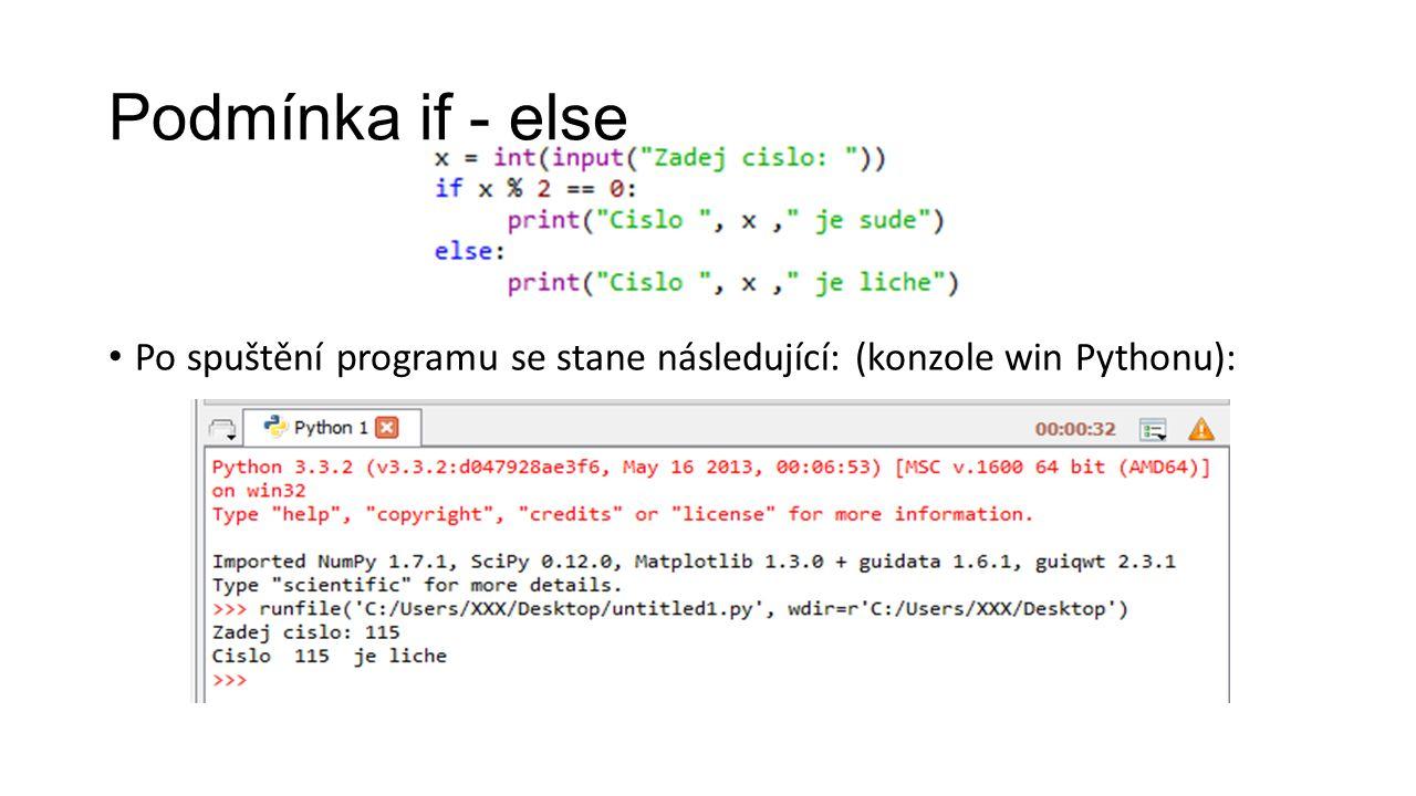 Podmínka if - else Po spuštění programu se stane následující: (konzole win Pythonu):