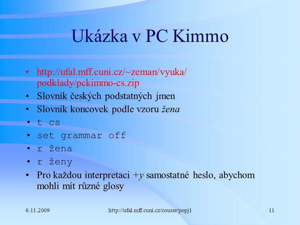 6.11.2009http://ufal.mff.cuni.cz/course/popj111 Ukázka v PC Kimmo http://ufal.mff.cuni.cz/~zeman/vyuka/ podklady/pckimmo-cs.zip Slovník českých podsta