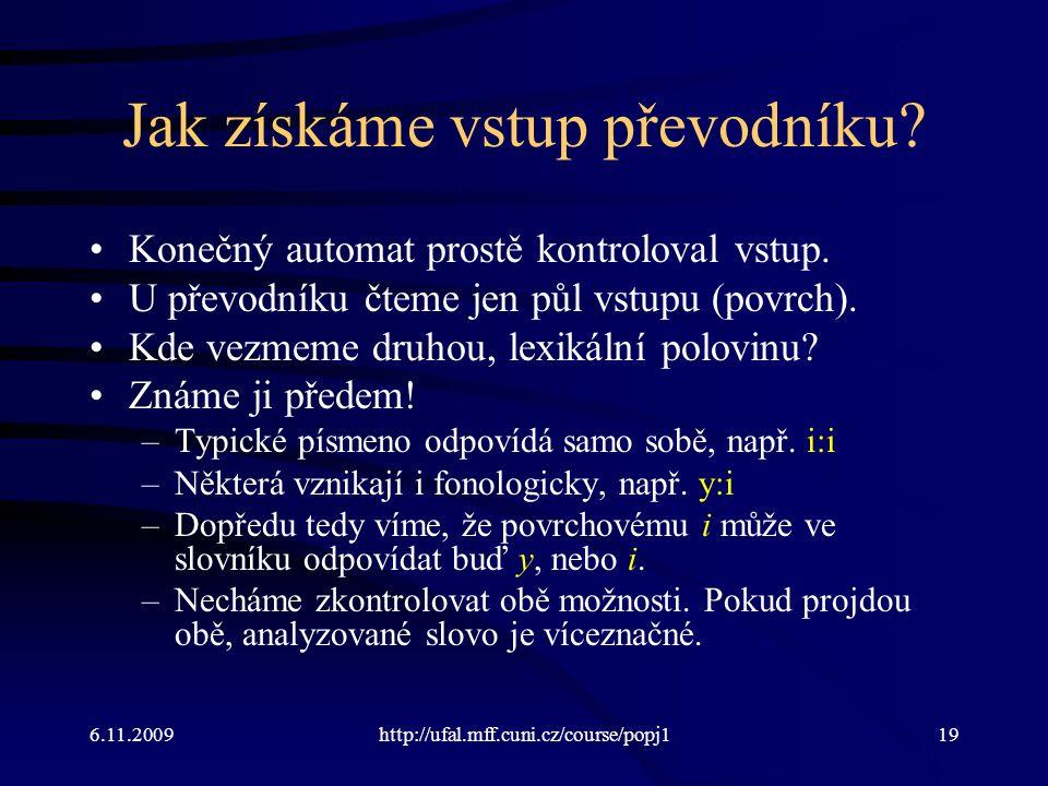6.11.2009http://ufal.mff.cuni.cz/course/popj119 Jak získáme vstup převodníku.