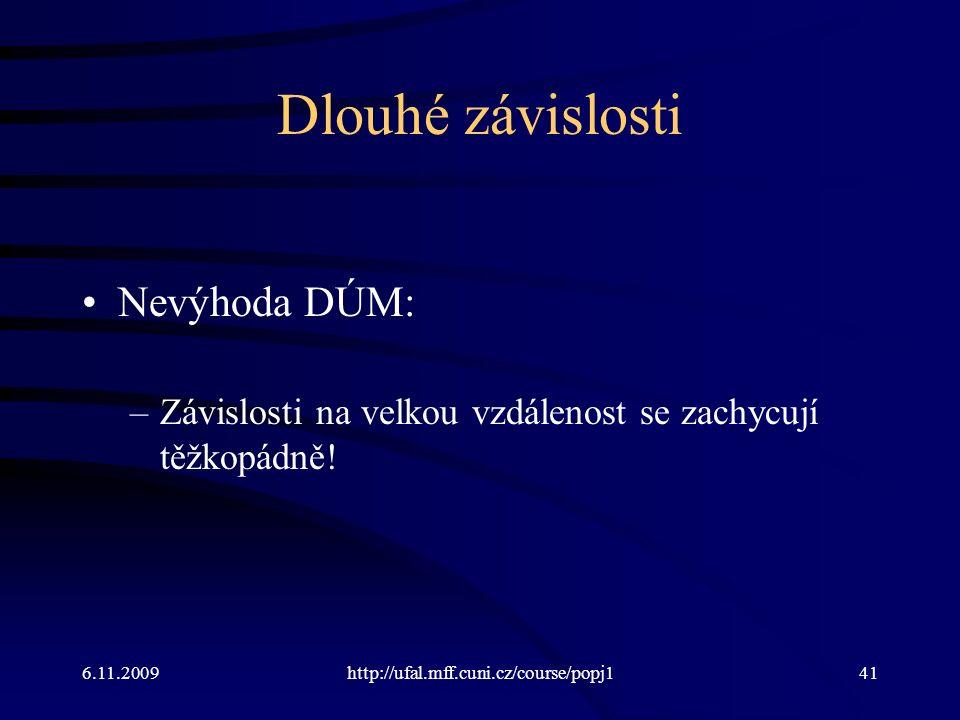 6.11.2009http://ufal.mff.cuni.cz/course/popj141 Dlouhé závislosti Nevýhoda DÚM: –Závislosti na velkou vzdálenost se zachycují těžkopádně!