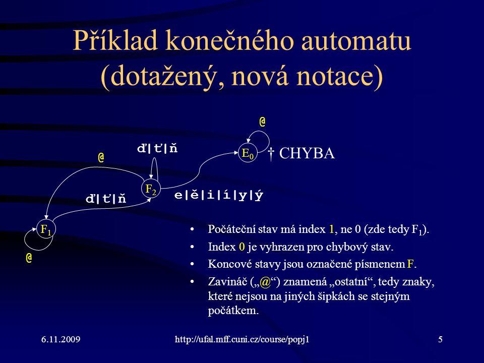 6.11.2009http://ufal.mff.cuni.cz/course/popj15 Příklad konečného automatu (dotažený, nová notace) Počáteční stav má index 1, ne 0 (zde tedy F 1 ). Ind
