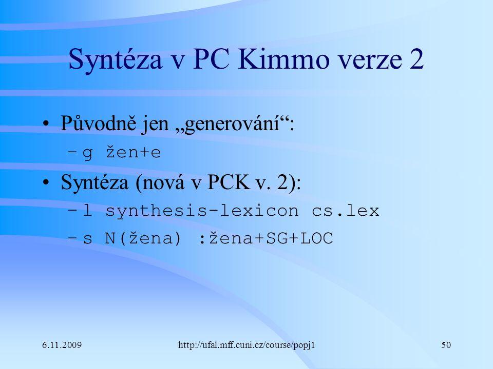 """6.11.2009http://ufal.mff.cuni.cz/course/popj150 Syntéza v PC Kimmo verze 2 Původně jen """"generování"""": –g žen+e Syntéza (nová v PCK v. 2): –l synthesis-"""