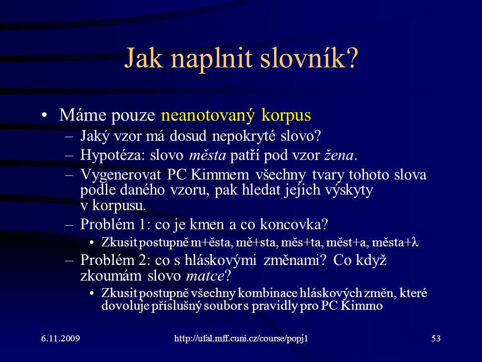 6.11.2009http://ufal.mff.cuni.cz/course/popj153 Jak naplnit slovník.