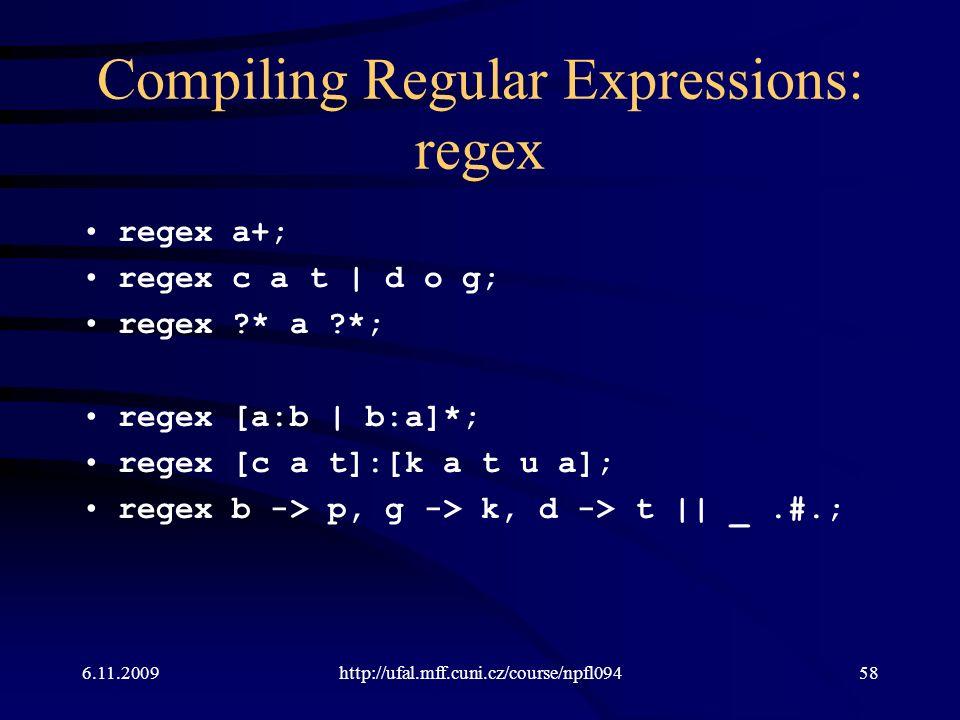 Compiling Regular Expressions: regex regex a+; regex c a t | d o g; regex * a *; regex [a:b | b:a]*; regex [c a t]:[k a t u a]; regex b -> p, g -> k, d -> t || _.#.; 6.11.2009http://ufal.mff.cuni.cz/course/npfl09458
