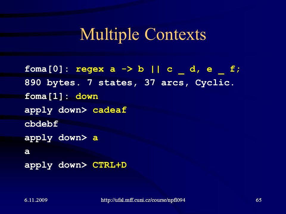 Multiple Contexts foma[0]: regex a -> b || c _ d, e _ f; 890 bytes.