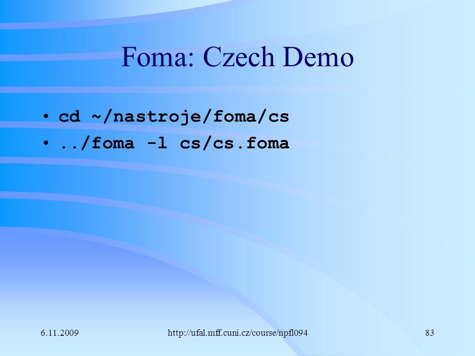 6.11.2009http://ufal.mff.cuni.cz/course/npfl09483 Foma: Czech Demo cd ~/nastroje/foma/cs../foma -l cs/cs.foma