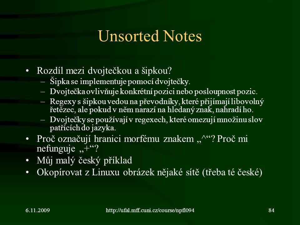 6.11.2009http://ufal.mff.cuni.cz/course/npfl09484 Unsorted Notes Rozdíl mezi dvojtečkou a šipkou? –Šipka se implementuje pomocí dvojtečky. –Dvojtečka