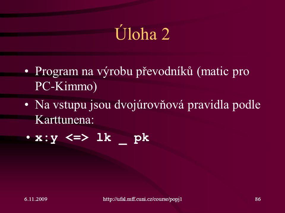6.11.2009http://ufal.mff.cuni.cz/course/popj186 Úloha 2 Program na výrobu převodníků (matic pro PC-Kimmo) Na vstupu jsou dvojúrovňová pravidla podle Karttunena: x:y lk _ pk