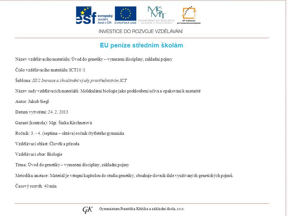 genetických pojmů EU peníze středním školám Název vzdělávacího materiálu: Úvod do genetiky – vymezení disciplíny, základní pojmy Číslo vzdělávacího ma