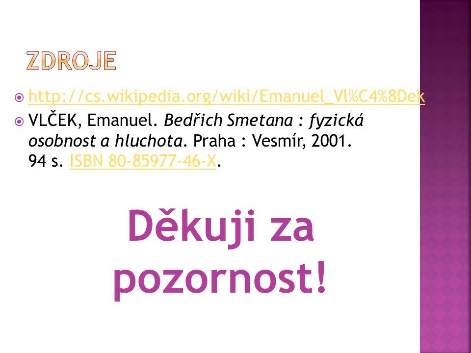  http://cs.wikipedia.org/wiki/Emanuel_Vl%C4%8Dek http://cs.wikipedia.org/wiki/Emanuel_Vl%C4%8Dek  VLČEK, Emanuel.